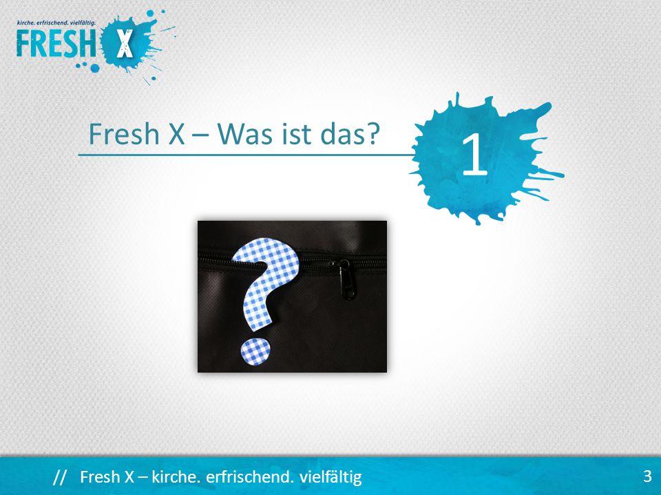 // Fresh X – kirche. erfrischend. vielfältig 14 www.freshexpressions.de