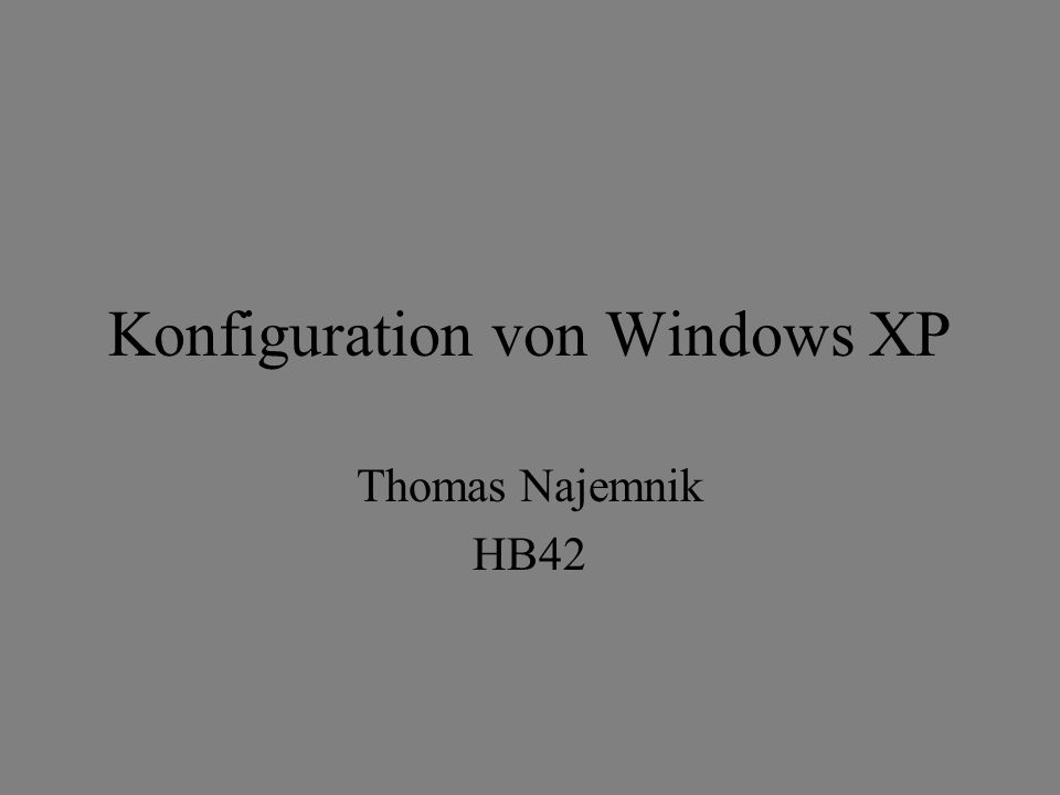 Konfiguration von Windows XP Thomas Najemnik HB42
