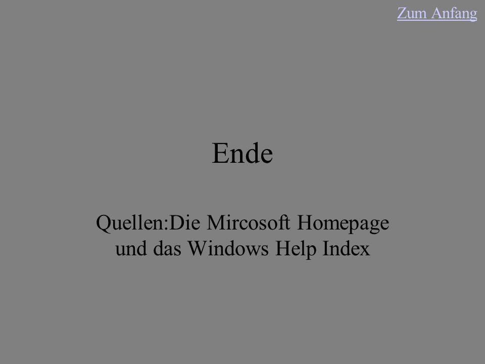 Ende Quellen:Die Mircosoft Homepage und das Windows Help Index Zum Anfang