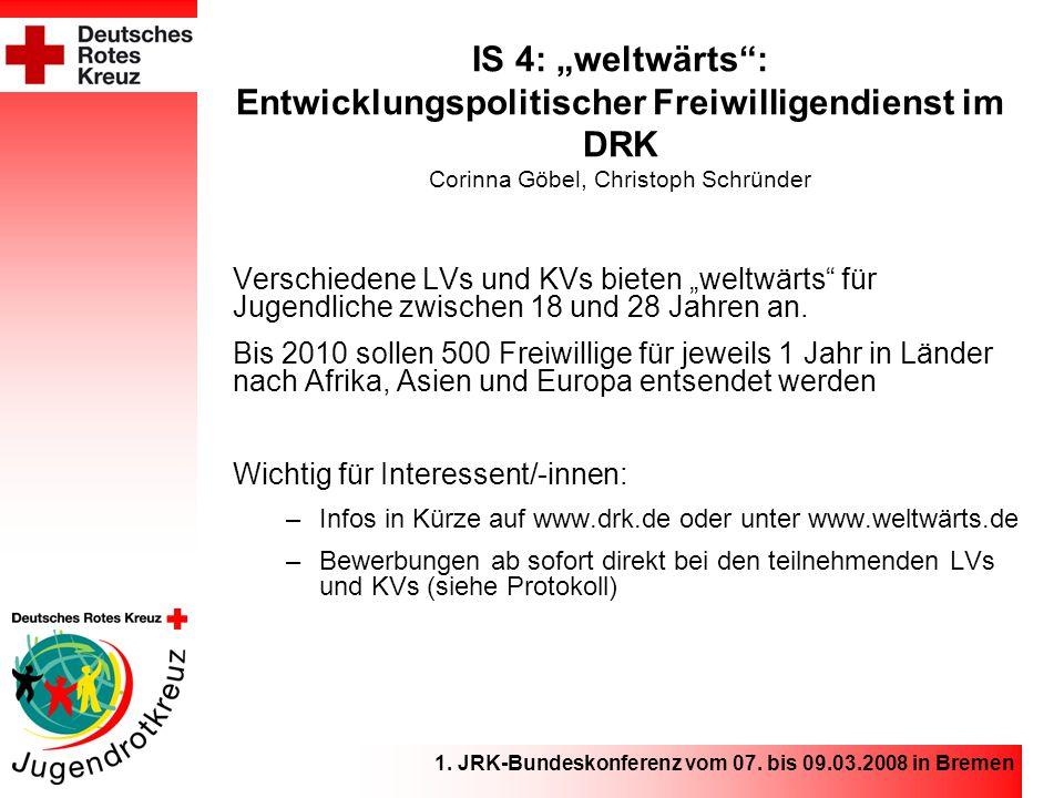 """IS 4: """"weltwärts : Entwicklungspolitischer Freiwilligendienst im DRK Corinna Göbel, Christoph Schründer Verschiedene LVs und KVs bieten """"weltwärts für Jugendliche zwischen 18 und 28 Jahren an."""