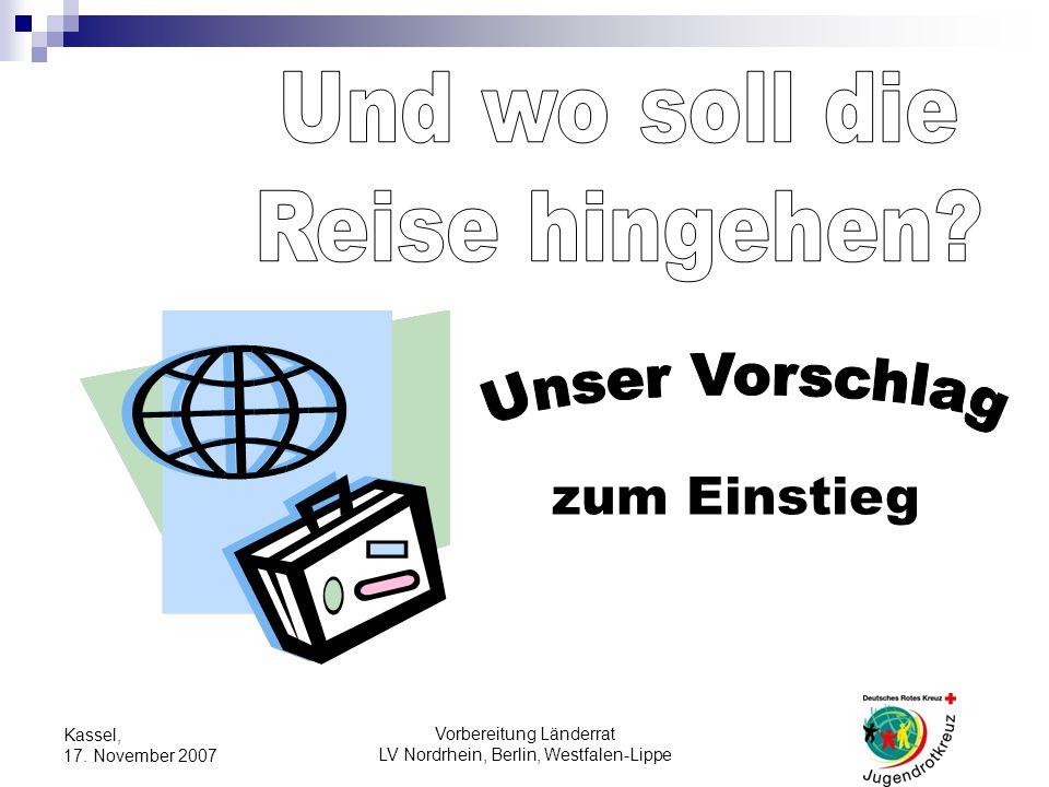 Vorbereitung Länderrat LV Nordrhein, Berlin, Westfalen-Lippe Kassel, 17. November 2007 zum Einstieg