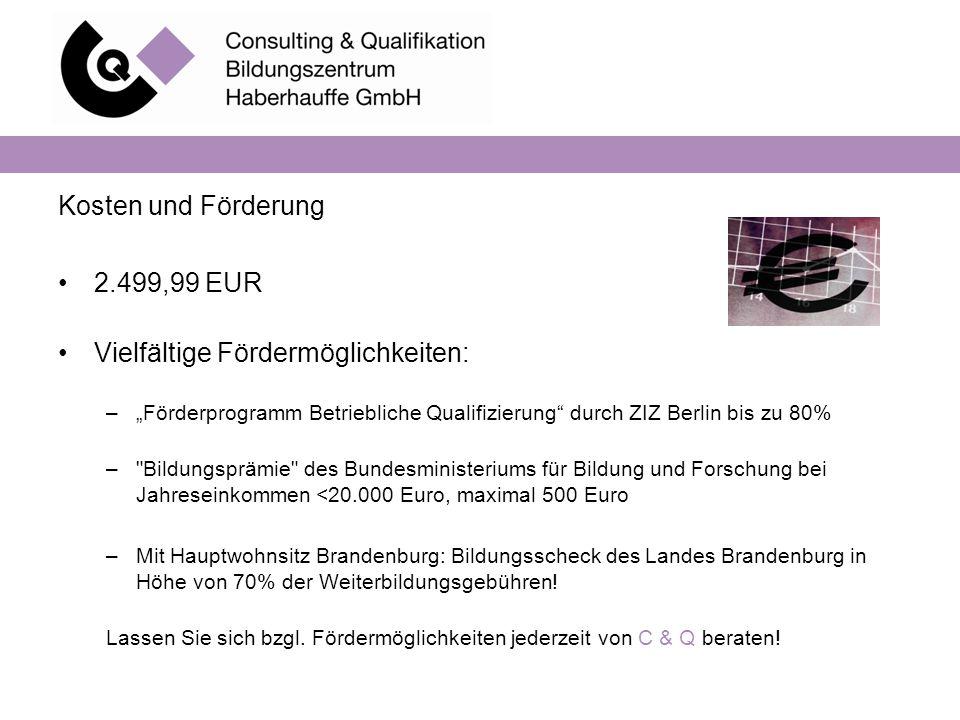 """Kosten und Förderung 2.499,99 EUR Vielfältige Fördermöglichkeiten: –""""Förderprogramm Betriebliche Qualifizierung"""" durch ZIZ Berlin bis zu 80% –"""