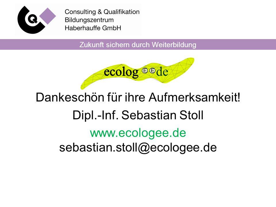 Zukunft sichern durch Weiterbildung Dankeschön für ihre Aufmerksamkeit! Dipl.-Inf. Sebastian Stoll www.ecologee.de sebastian.stoll@ecologee.de
