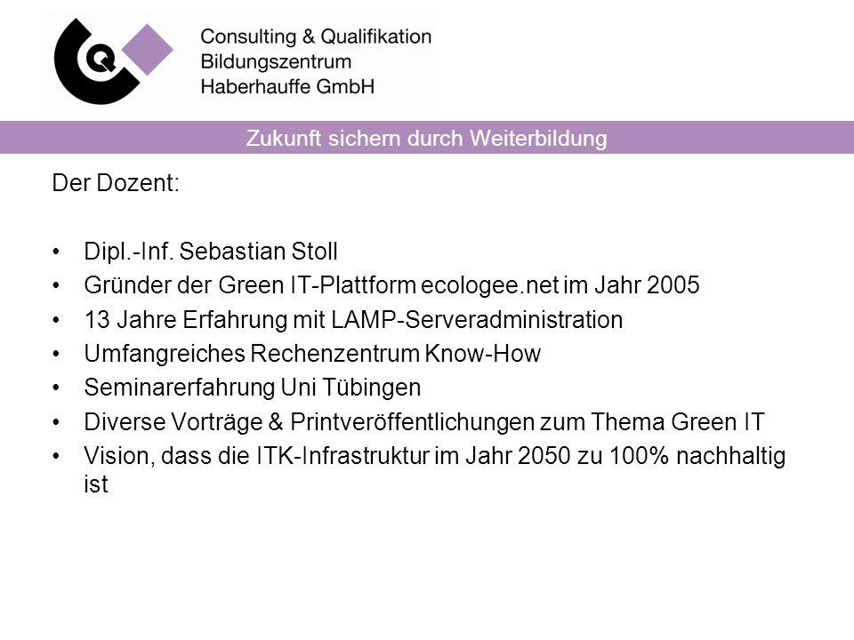 Der Dozent: Dipl.-Inf. Sebastian Stoll Gründer der Green IT-Plattform ecologee.net im Jahr 2005 13 Jahre Erfahrung mit LAMP-Serveradministration Umfan