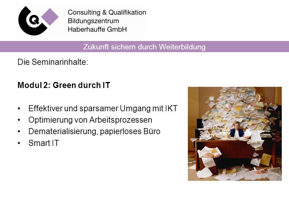 Zukunft sichern durch Weiterbildung Die Seminarinhalte: Modul 2: Green durch IT Effektiver und sparsamer Umgang mit IKT Optimierung von Arbeitsprozess