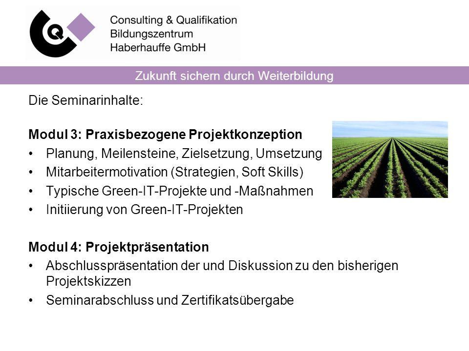 Zukunft sichern durch Weiterbildung Die Seminarinhalte: Modul 3: Praxisbezogene Projektkonzeption Planung, Meilensteine, Zielsetzung, Umsetzung Mitarb