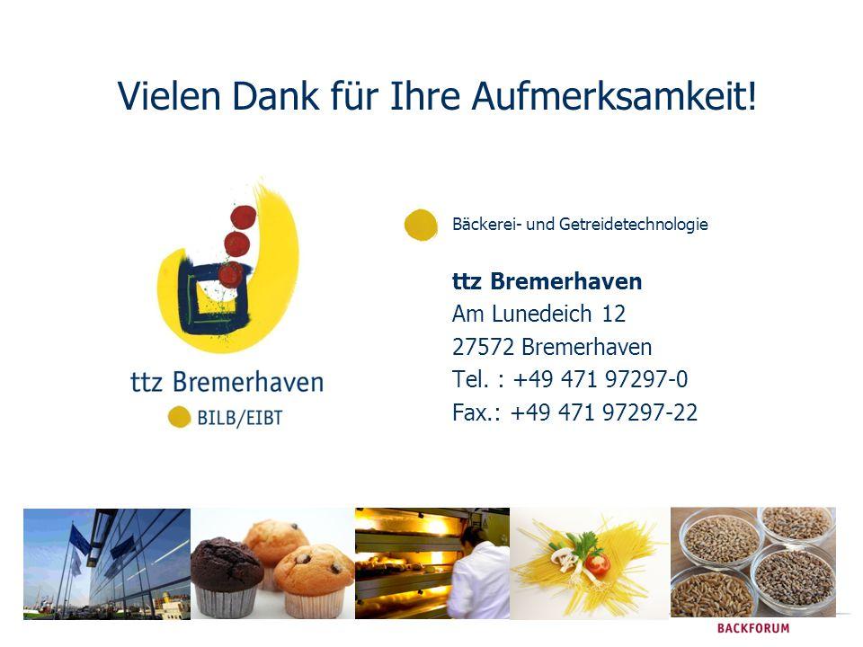 ttz Bremerhaven Am Lunedeich 12 27572 Bremerhaven Tel. : +49 471 97297-0 Fax.: +49 471 97297-22 Vielen Dank für Ihre Aufmerksamkeit! Bäckerei- und Get