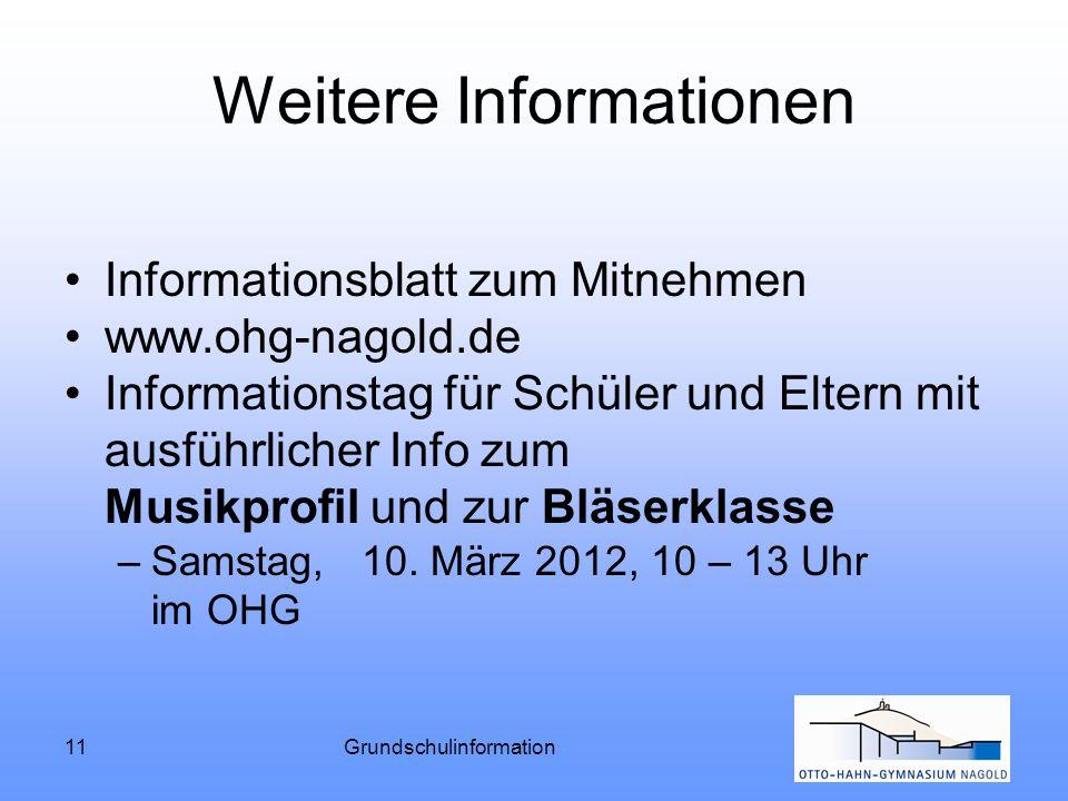 11Grundschulinformation Weitere Informationen Informationsblatt zum Mitnehmen www.ohg-nagold.de Informationstag für Schüler und Eltern mit ausführlich