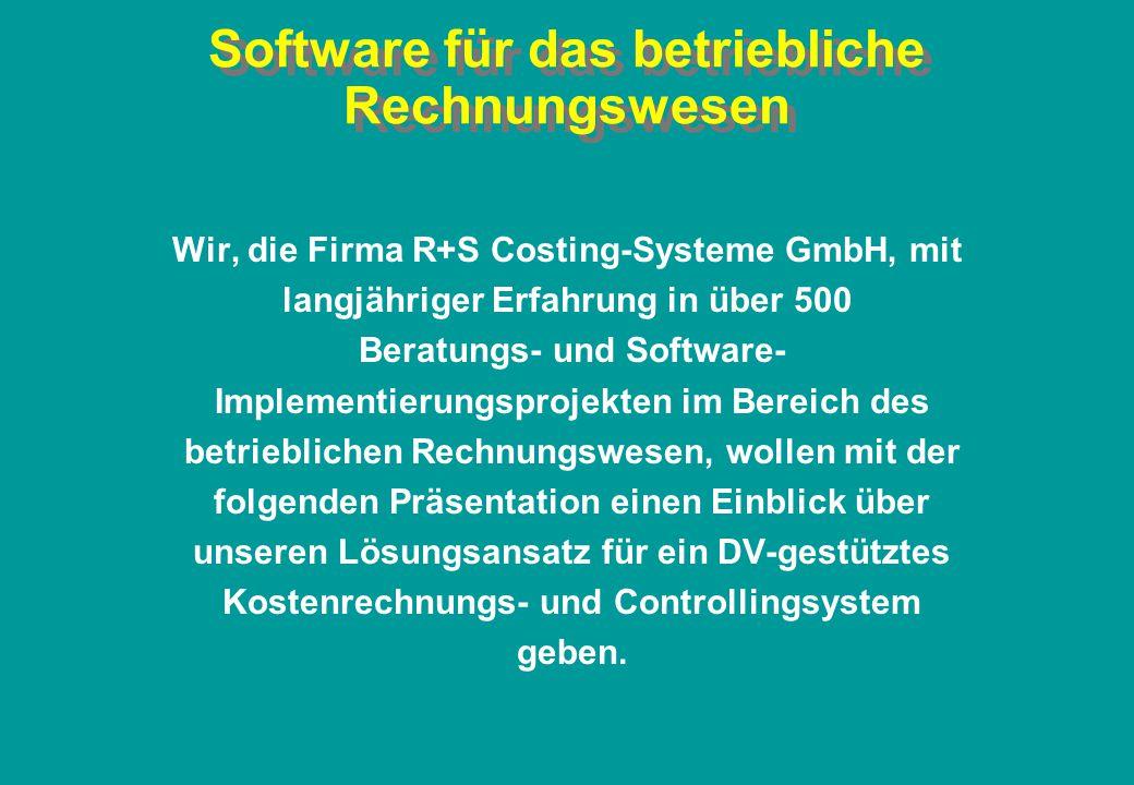 Software für das betriebliche Rechnungswesen Wir, die Firma R+S Costing-Systeme GmbH, mit langjähriger Erfahrung in über 500 Beratungs- und Software-