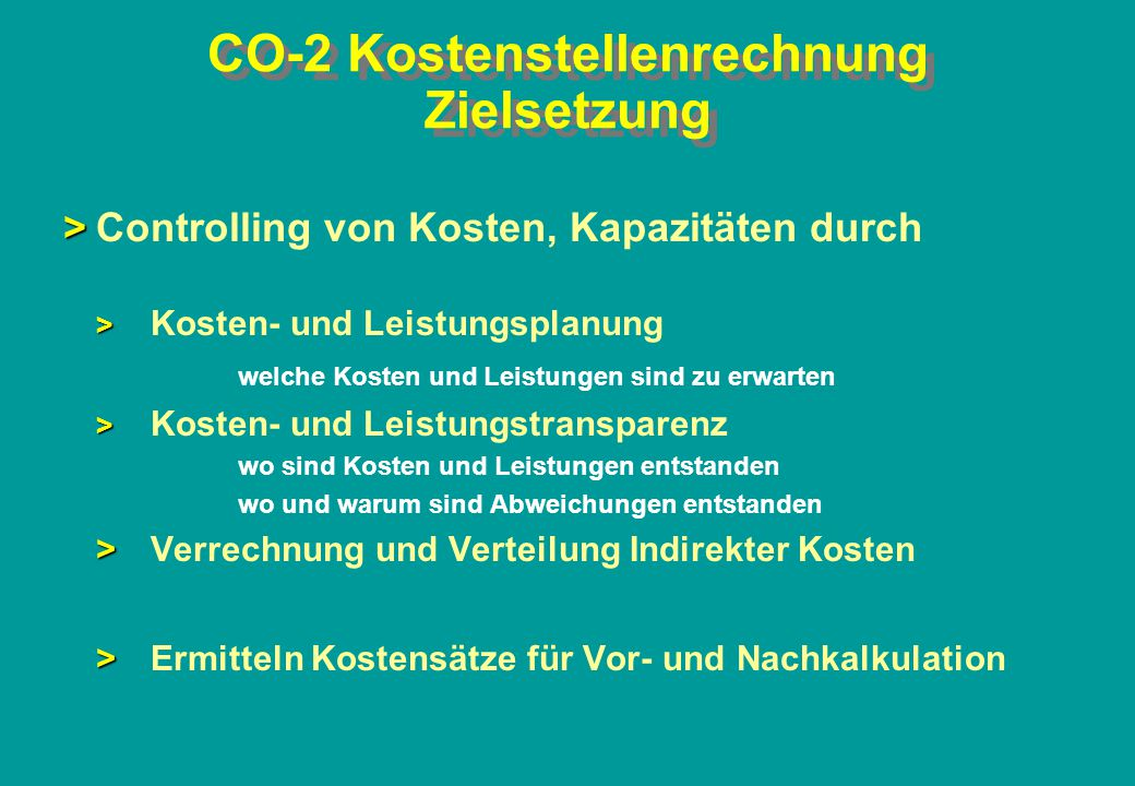 CO-2 Kostenstellenrechnung Zielsetzung > >Controlling von Kosten, Kapazitäten durch > > Kosten- und Leistungsplanung welche Kosten und Leistungen sind