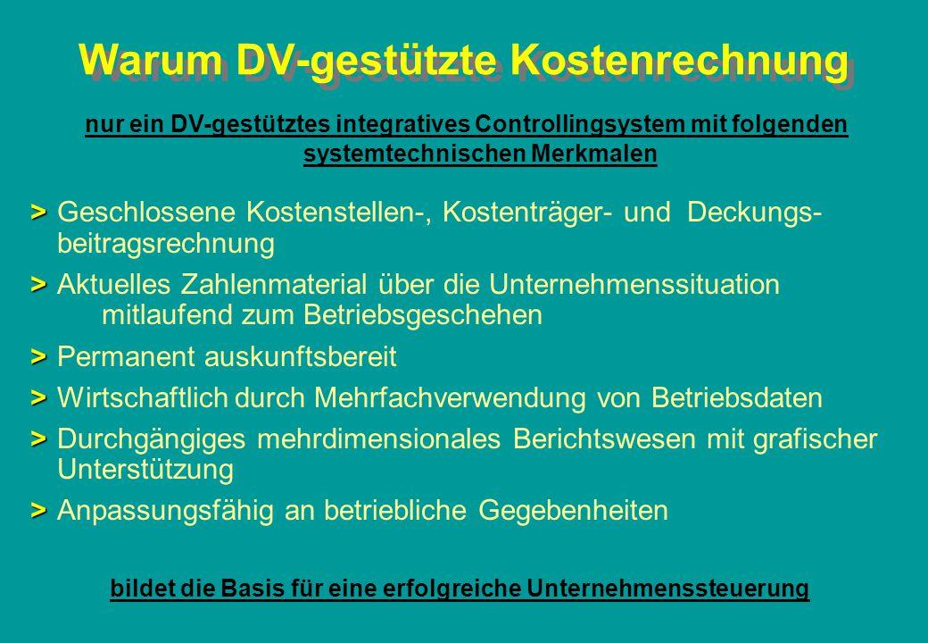 Warum DV-gestützte Kostenrechnung nur ein DV-gestütztes integratives Controllingsystem mit folgenden systemtechnischen Merkmalen > >Geschlossene Koste