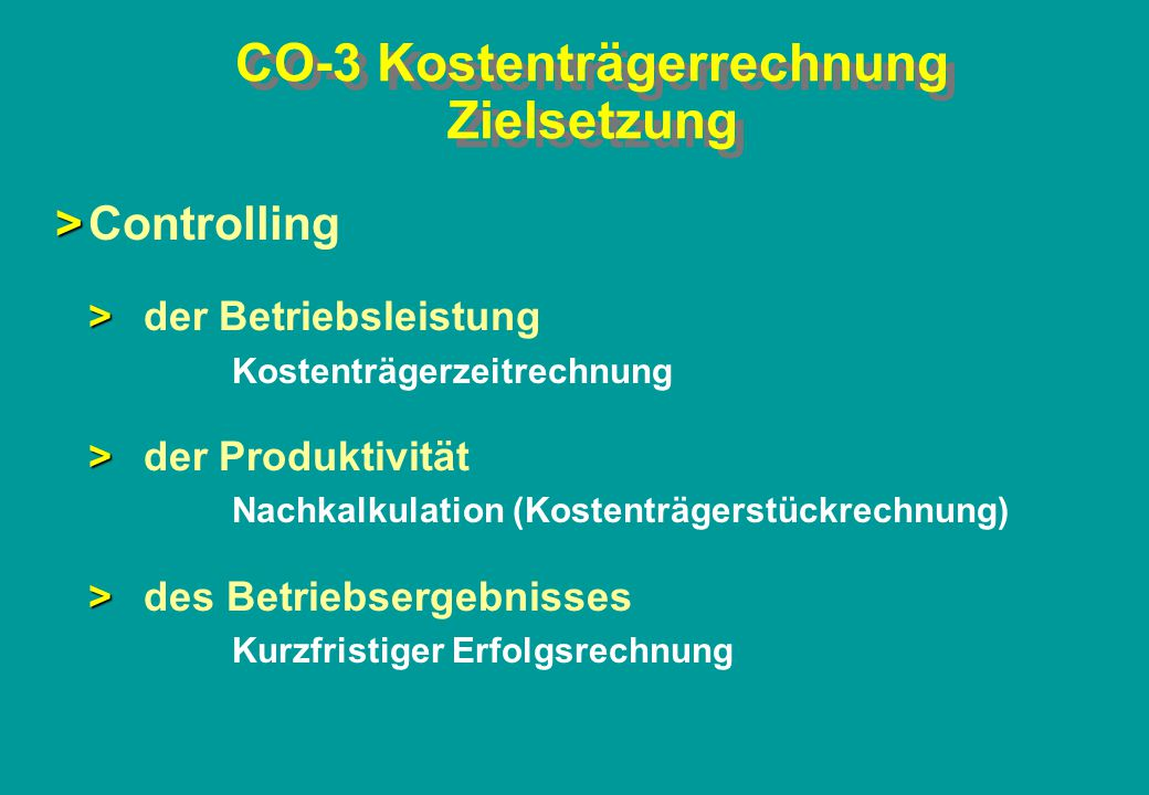 CO-3 Kostenträgerrechnung Zielsetzung > >Controlling > >der Betriebsleistung Kostenträgerzeitrechnung > >der Produktivität Nachkalkulation (Kostenträg