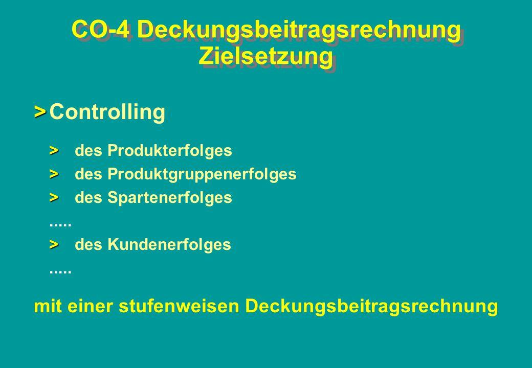 CO-4 Deckungsbeitragsrechnung Zielsetzung > >Controlling > >des Produkterfolges > >des Produktgruppenerfolges > >des Spartenerfolges..... > >des Kunde