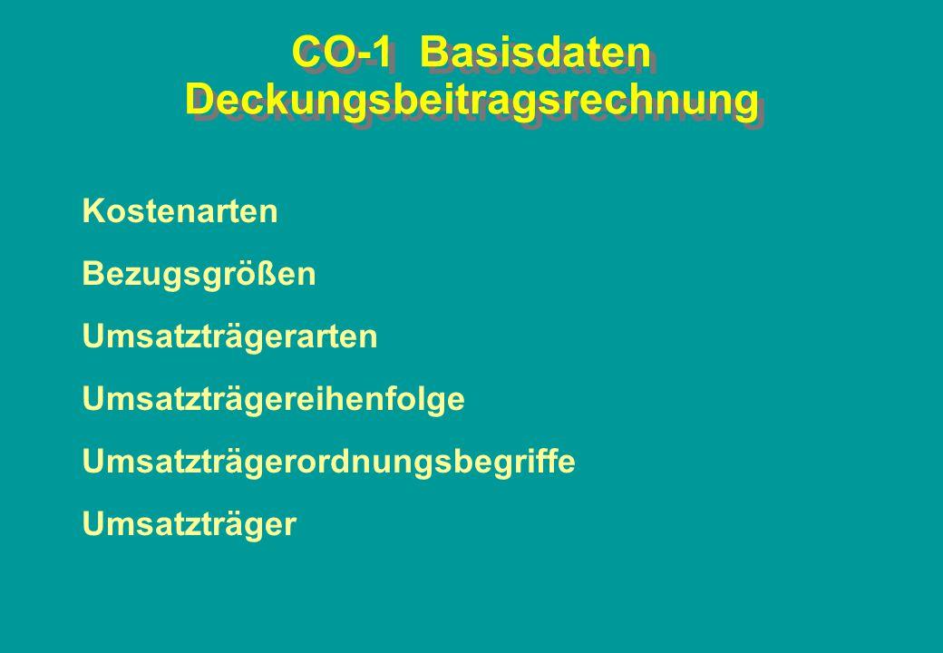 CO-1 Basisdaten Deckungsbeitragsrechnung Kostenarten Bezugsgrößen Umsatzträgerarten Umsatzträgereihenfolge Umsatzträgerordnungsbegriffe Umsatzträger