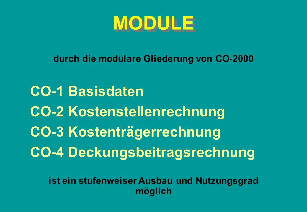 MODULE durch die modulare Gliederung von CO-2000 CO-1 Basisdaten CO-2 Kostenstellenrechnung CO-3 Kostenträgerrechnung CO-4 Deckungsbeitragsrechnung is
