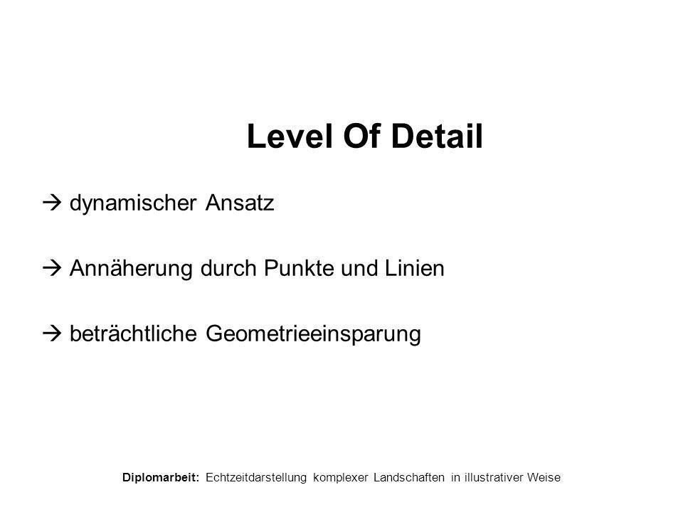 Diplomarbeit: Echtzeitdarstellung komplexer Landschaften in illustrativer Weise Level Of Detail  dynamischer Ansatz  Annäherung durch Punkte und Lin