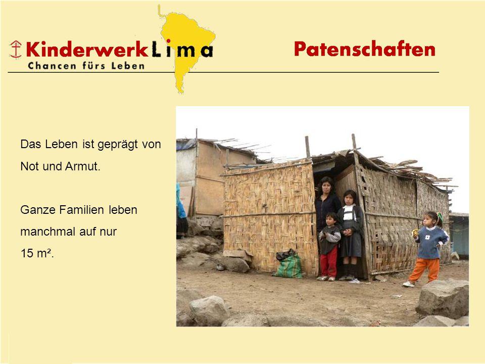 Das Leben ist geprägt von Not und Armut. Ganze Familien leben manchmal auf nur 15 m².