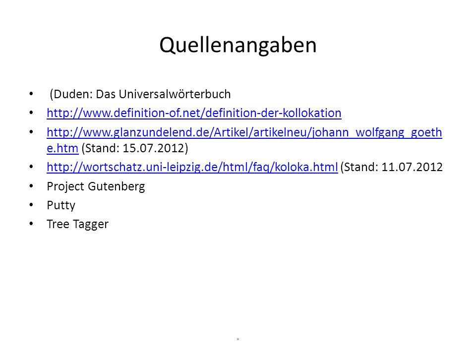 Quellenangaben (Duden: Das Universalwörterbuch http://www.definition-of.net/definition-der-kollokation http://www.glanzundelend.de/Artikel/artikelneu/