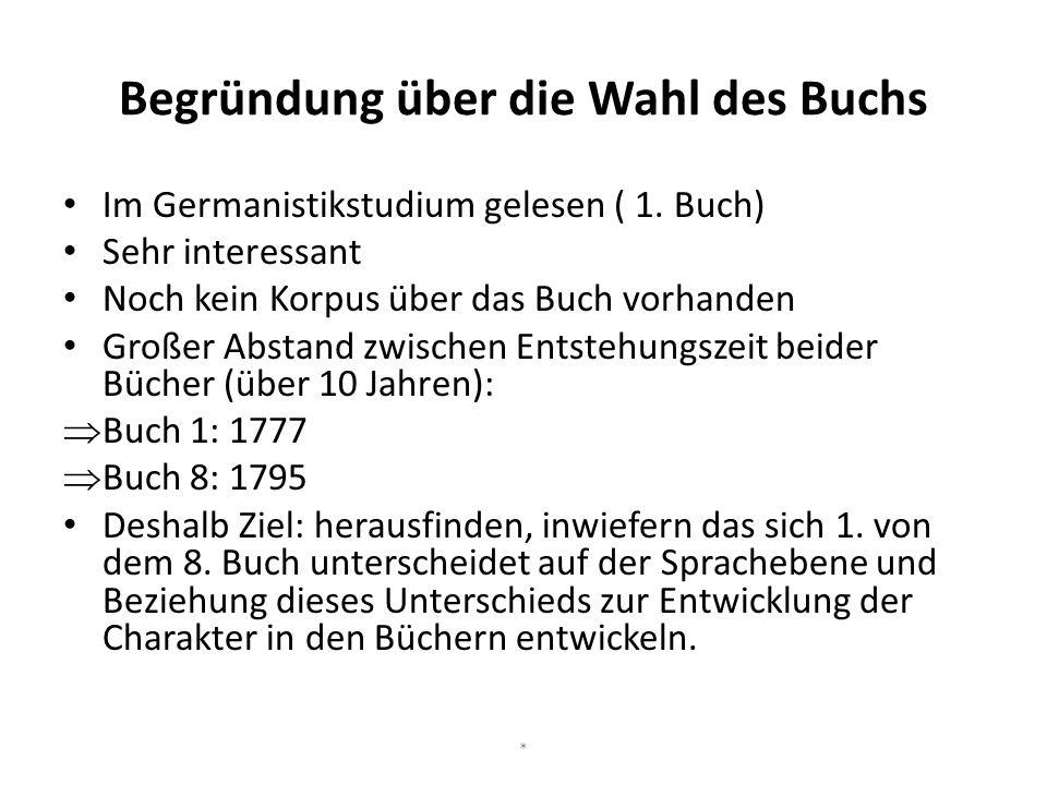 Begründung über die Wahl des Buchs Im Germanistikstudium gelesen ( 1. Buch) Sehr interessant Noch kein Korpus über das Buch vorhanden Großer Abstand z