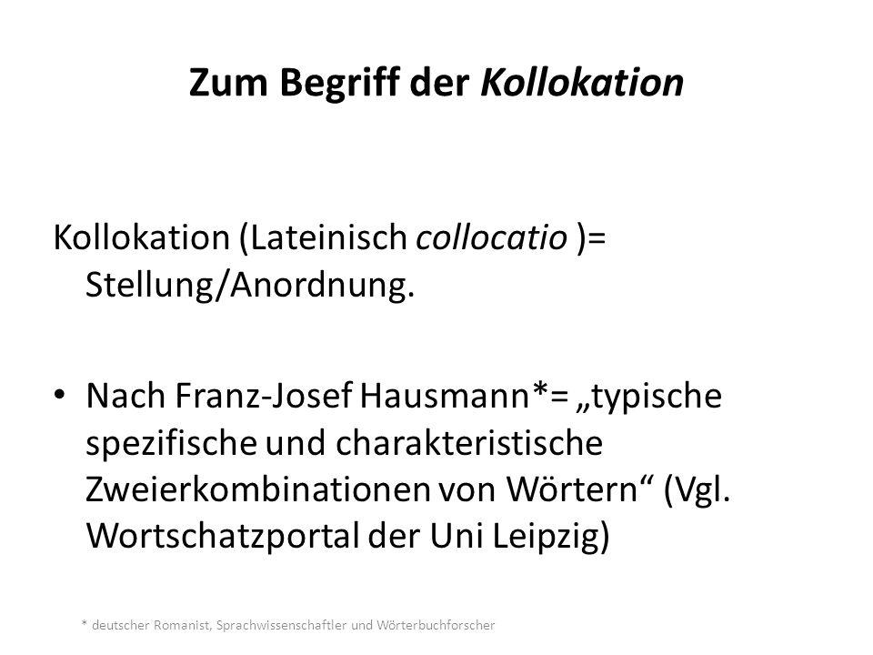 """Zum Begriff der Kollokation Kollokation (Lateinisch collocatio )= Stellung/Anordnung. Nach Franz-Josef Hausmann*= """"typische spezifische und charakteri"""
