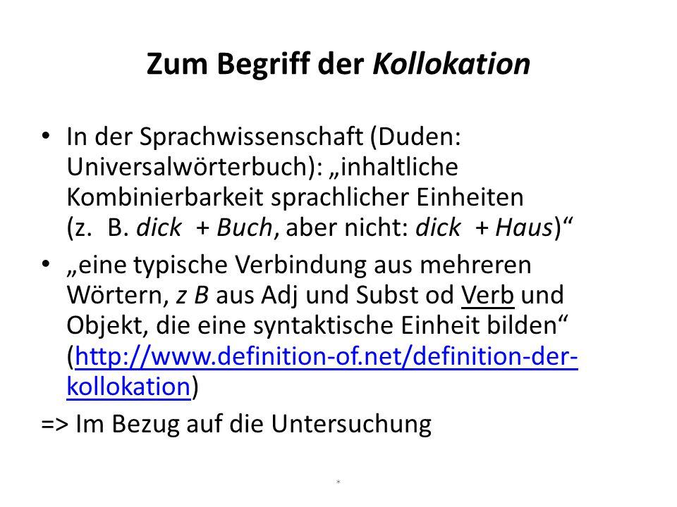 """Zum Begriff der Kollokation In der Sprachwissenschaft (Duden: Universalwörterbuch): """"inhaltliche Kombinierbarkeit sprachlicher Einheiten (z. B. dick +"""