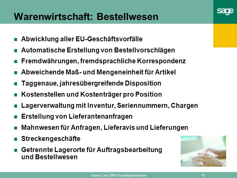 - 10 -Classic Line 2008 Produktpräsentation Warenwirtschaft: Bestellwesen Abwicklung aller EU-Geschäftsvorfälle Automatische Erstellung von Bestellvor