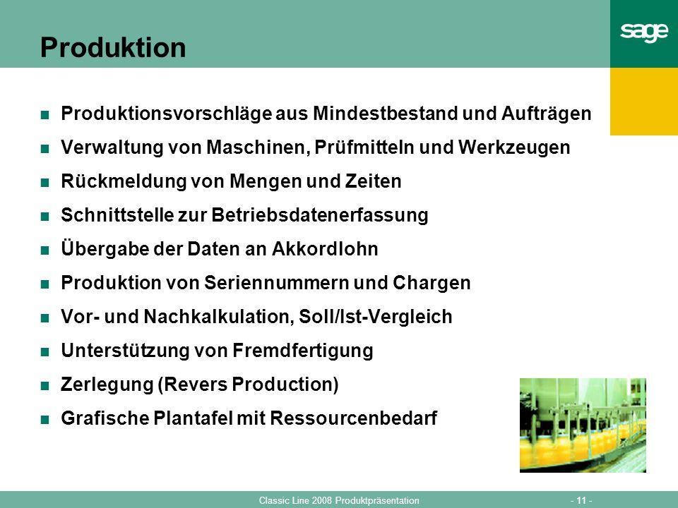 - 11 -Classic Line 2008 Produktpräsentation Produktion Produktionsvorschläge aus Mindestbestand und Aufträgen Verwaltung von Maschinen, Prüfmitteln un