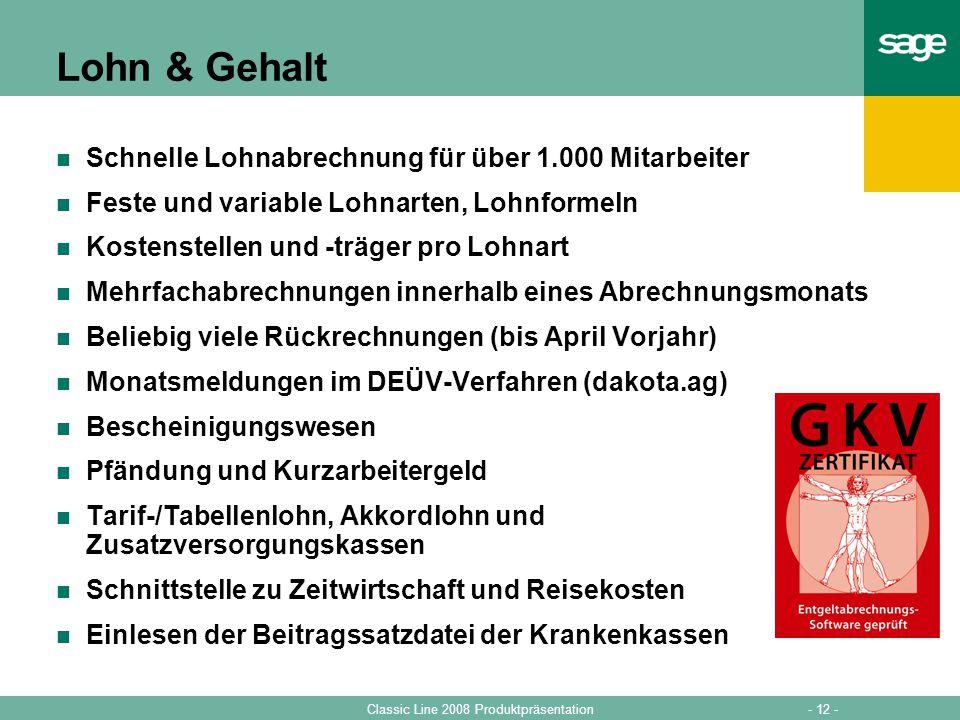 - 12 -Classic Line 2008 Produktpräsentation Lohn & Gehalt Schnelle Lohnabrechnung für über 1.000 Mitarbeiter Feste und variable Lohnarten, Lohnformeln