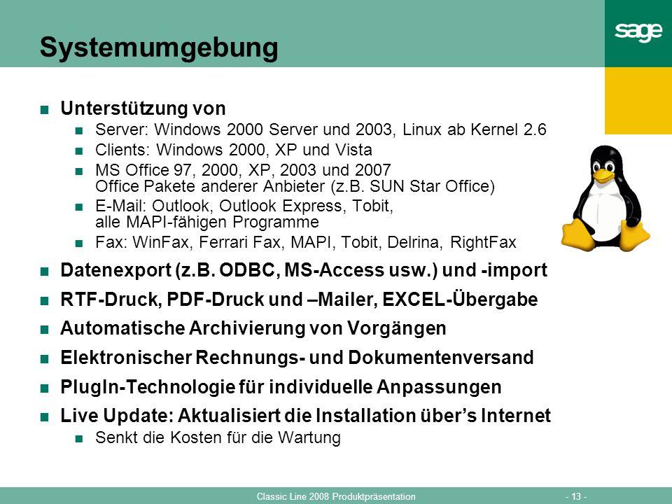 - 13 -Classic Line 2008 Produktpräsentation Systemumgebung Unterstützung von Server: Windows 2000 Server und 2003, Linux ab Kernel 2.6 Clients: Window