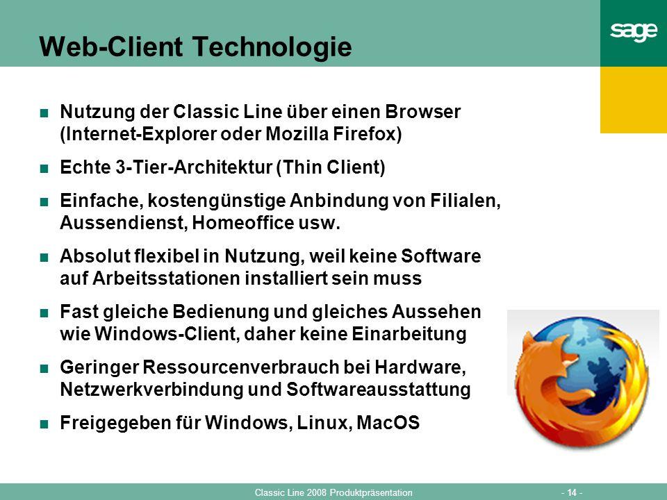 - 14 -Classic Line 2008 Produktpräsentation Web-Client Technologie Nutzung der Classic Line über einen Browser (Internet-Explorer oder Mozilla Firefox
