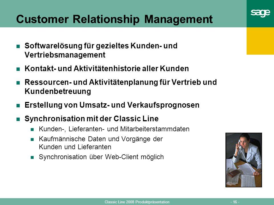 - 16 -Classic Line 2008 Produktpräsentation Customer Relationship Management Softwarelösung für gezieltes Kunden- und Vertriebsmanagement Kontakt- und