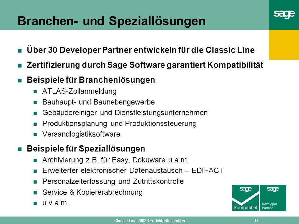 - 17 -Classic Line 2008 Produktpräsentation Branchen- und Speziallösungen Über 30 Developer Partner entwickeln für die Classic Line Zertifizierung dur