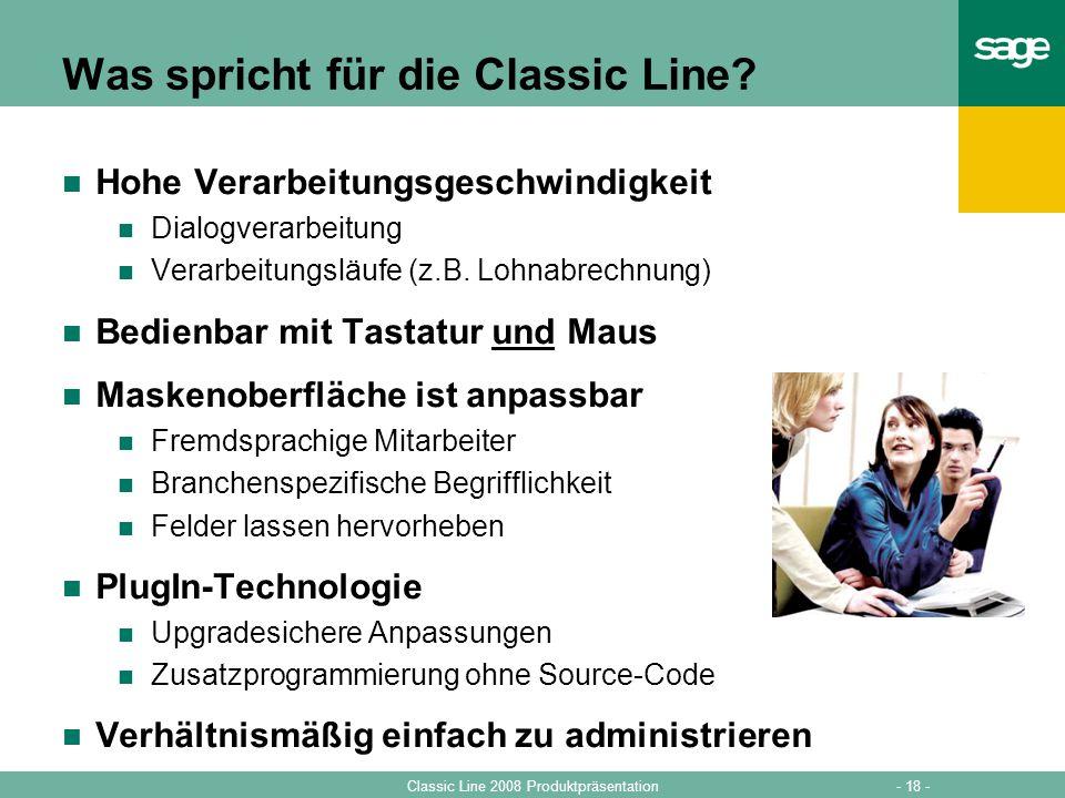 - 18 -Classic Line 2008 Produktpräsentation Was spricht für die Classic Line? Hohe Verarbeitungsgeschwindigkeit Dialogverarbeitung Verarbeitungsläufe