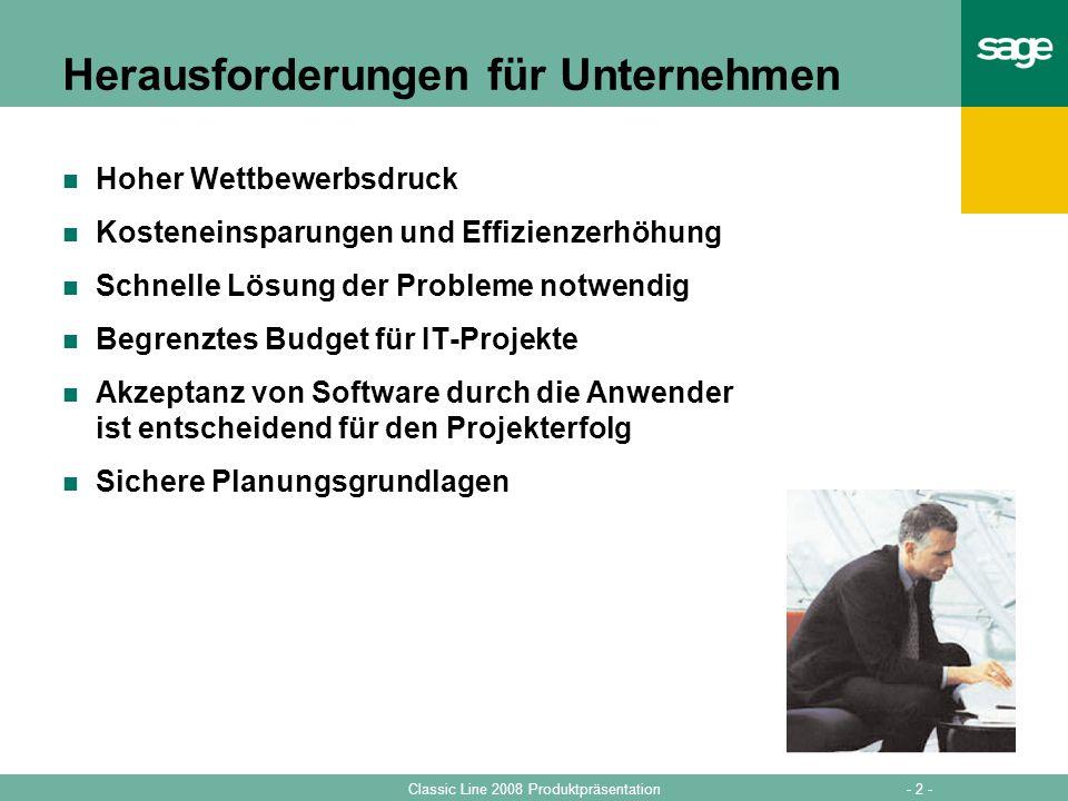 - 2 -Classic Line 2008 Produktpräsentation Herausforderungen für Unternehmen Hoher Wettbewerbsdruck Kosteneinsparungen und Effizienzerhöhung Schnelle