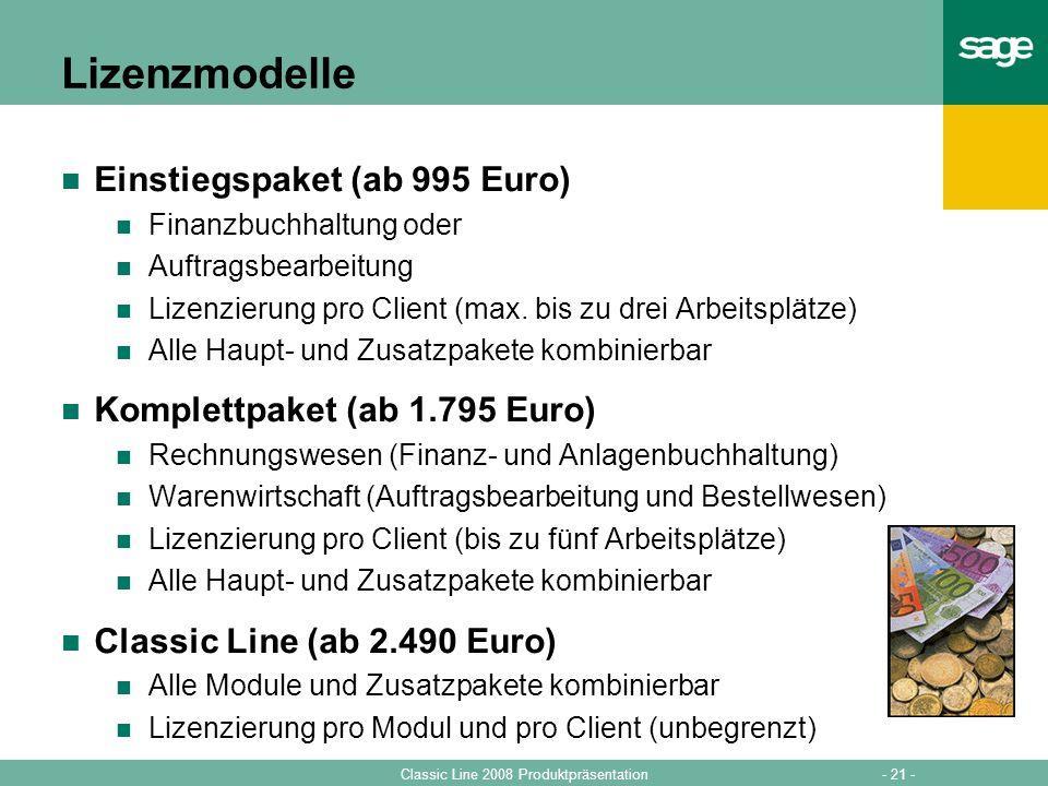 - 21 -Classic Line 2008 Produktpräsentation Lizenzmodelle Einstiegspaket (ab 995 Euro) Finanzbuchhaltung oder Auftragsbearbeitung Lizenzierung pro Cli