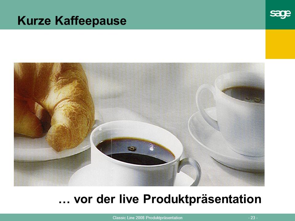 - 23 -Classic Line 2008 Produktpräsentation Kurze Kaffeepause … vor der live Produktpräsentation