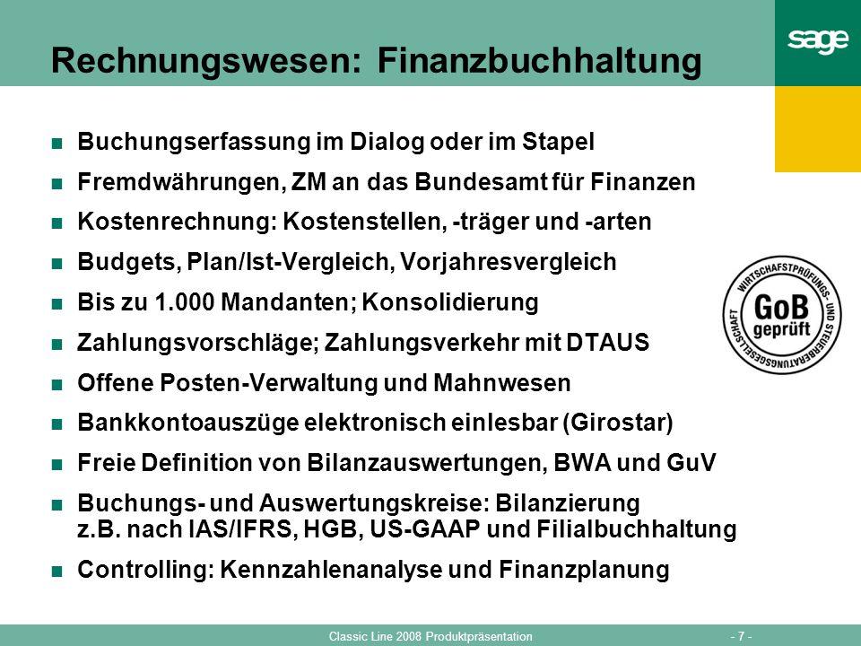 - 7 -Classic Line 2008 Produktpräsentation Rechnungswesen: Finanzbuchhaltung Buchungserfassung im Dialog oder im Stapel Fremdwährungen, ZM an das Bund