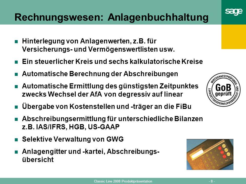- 8 -Classic Line 2008 Produktpräsentation Rechnungswesen: Anlagenbuchhaltung Hinterlegung von Anlagenwerten, z.B. für Versicherungs- und Vermögenswer