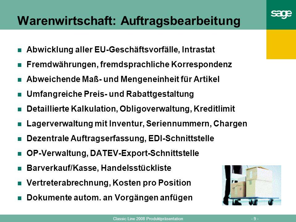- 9 -Classic Line 2008 Produktpräsentation Warenwirtschaft: Auftragsbearbeitung Abwicklung aller EU-Geschäftsvorfälle, Intrastat Fremdwährungen, fremd
