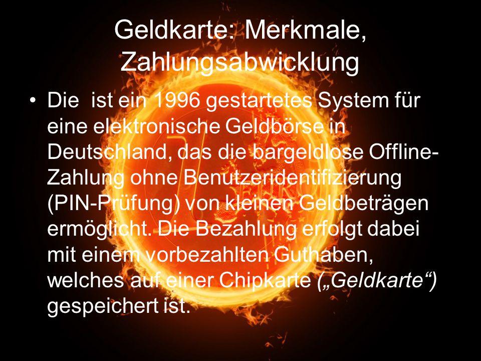 Geldkarte: Merkmale, Zahlungsabwicklung Die ist ein 1996 gestartetes System für eine elektronische Geldbörse in Deutschland, das die bargeldlose Offli