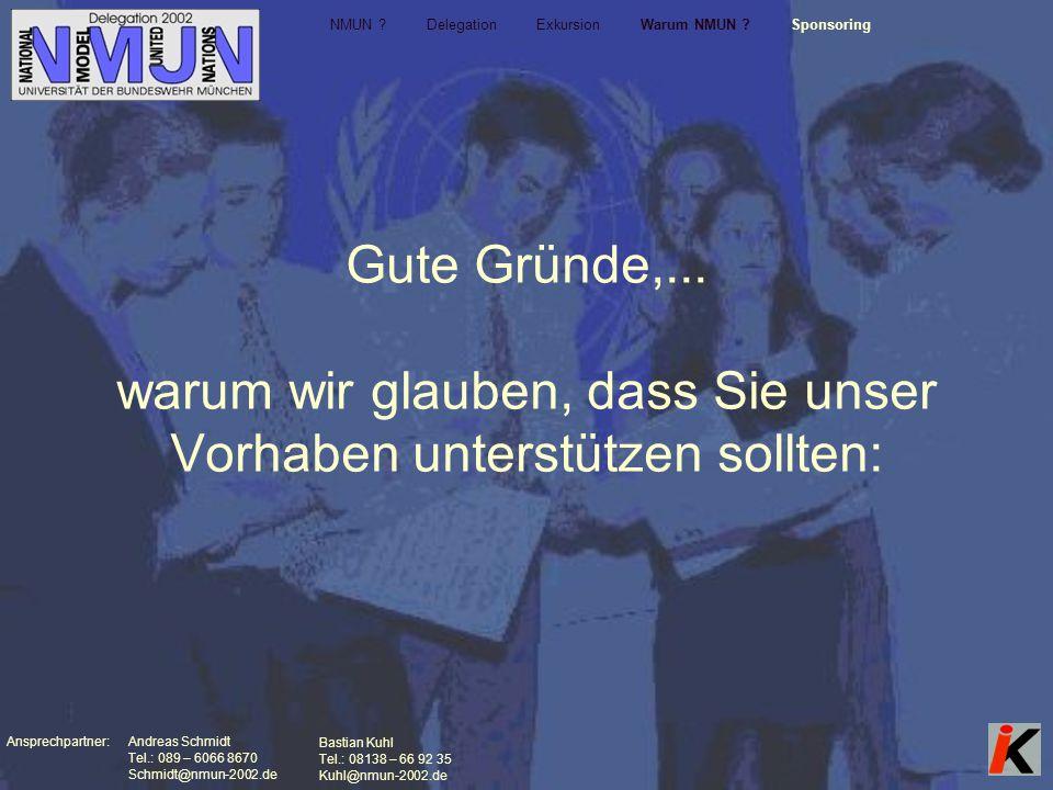Ansprechpartner: Andreas Schmidt Tel.: 089 – 6066 8670 Schmidt@nmun-2002.de Bastian Kuhl Tel.: 08138 – 66 92 35 Kuhl@nmun-2002.de Gute Gründe,...