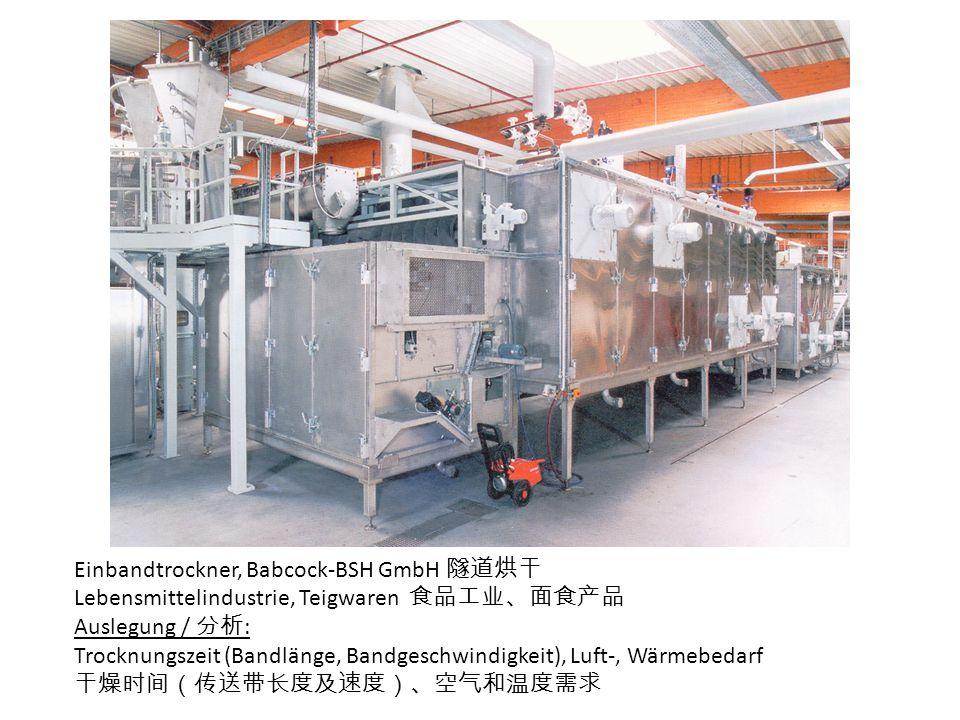 Einbandtrockner, Babcock-BSH GmbH 隧道烘干 Lebensmittelindustrie, Teigwaren 食品工业、面食产品 Auslegung / 分析 : Trocknungszeit (Bandlänge, Bandgeschwindigkeit), Lu