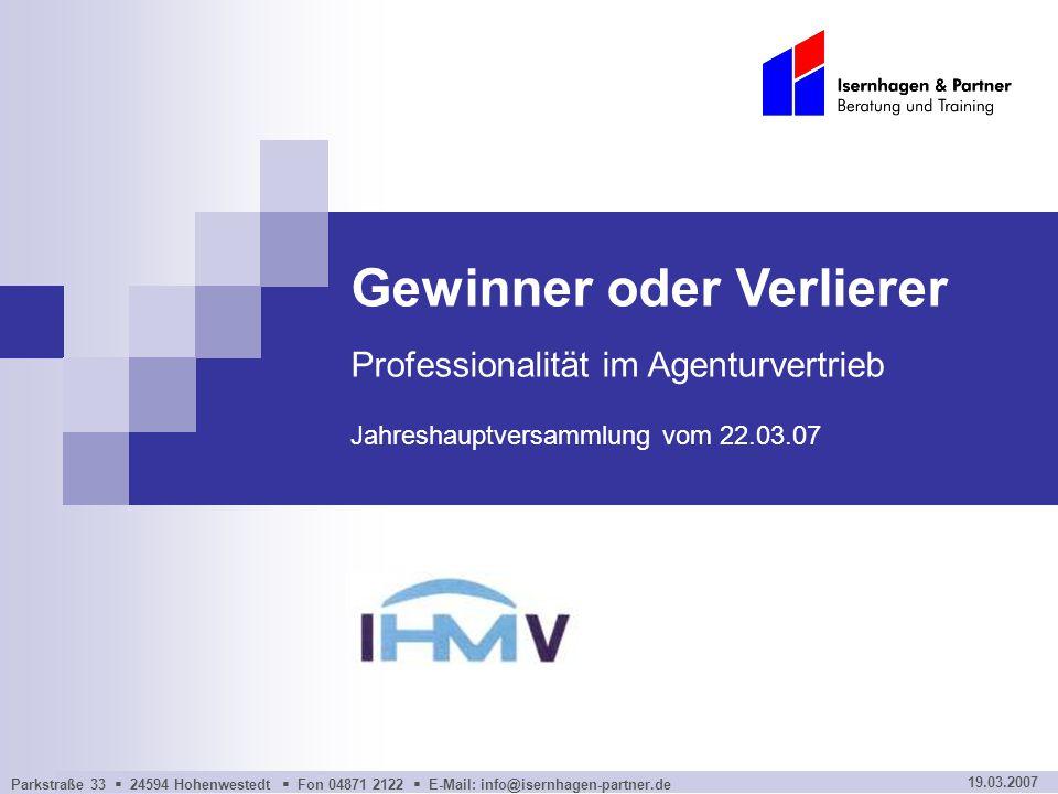 Parkstraße 33  24594 Hohenwestedt  Fon 04871 2122  E-Mail: info@isernhagen-partner.de 19.03.2007 Gewinner oder Verlierer Professionalität im Agentu