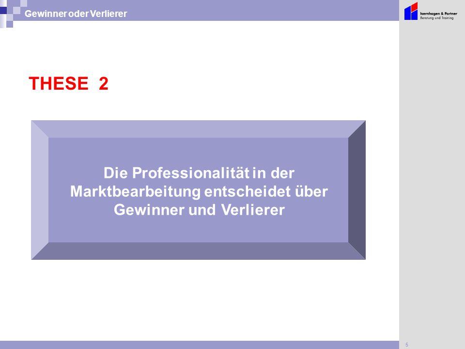 5 Gewinner oder Verlierer Die Professionalität in der Marktbearbeitung entscheidet über Gewinner und Verlierer THESE 2