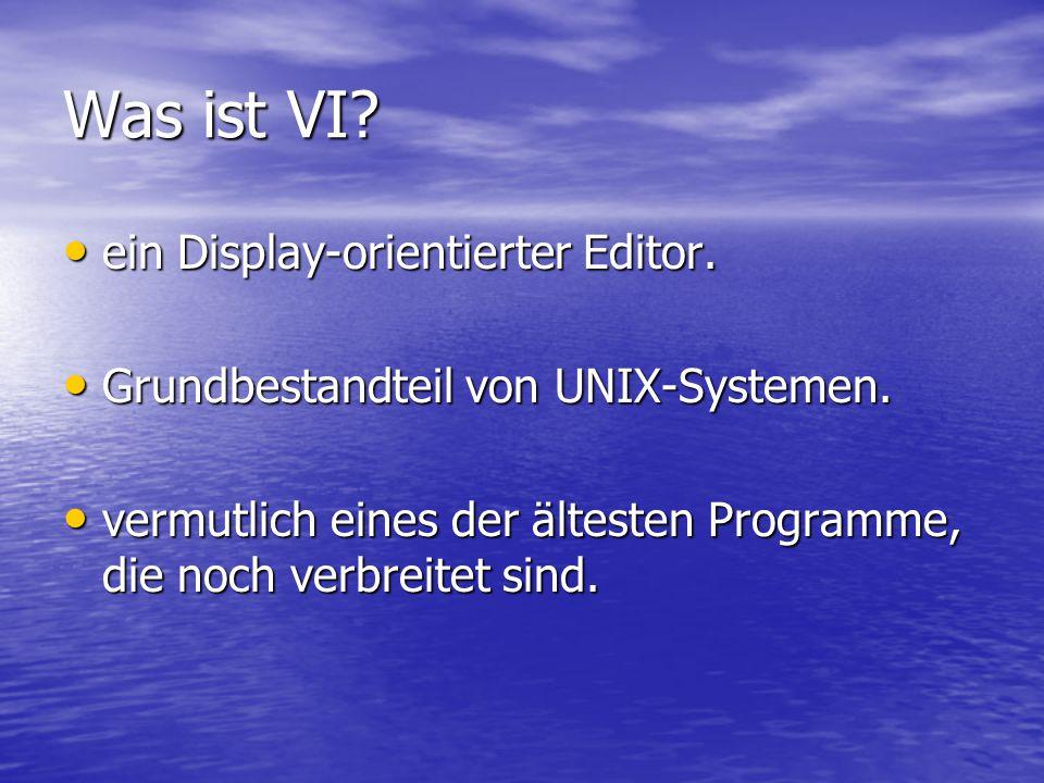 Was ist VI. ein Display-orientierter Editor. ein Display-orientierter Editor.