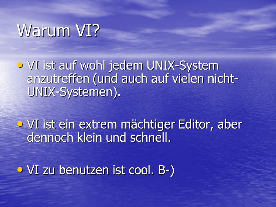 Warum VI. VI ist auf wohl jedem UNIX-System anzutreffen (und auch auf vielen nicht- UNIX-Systemen).