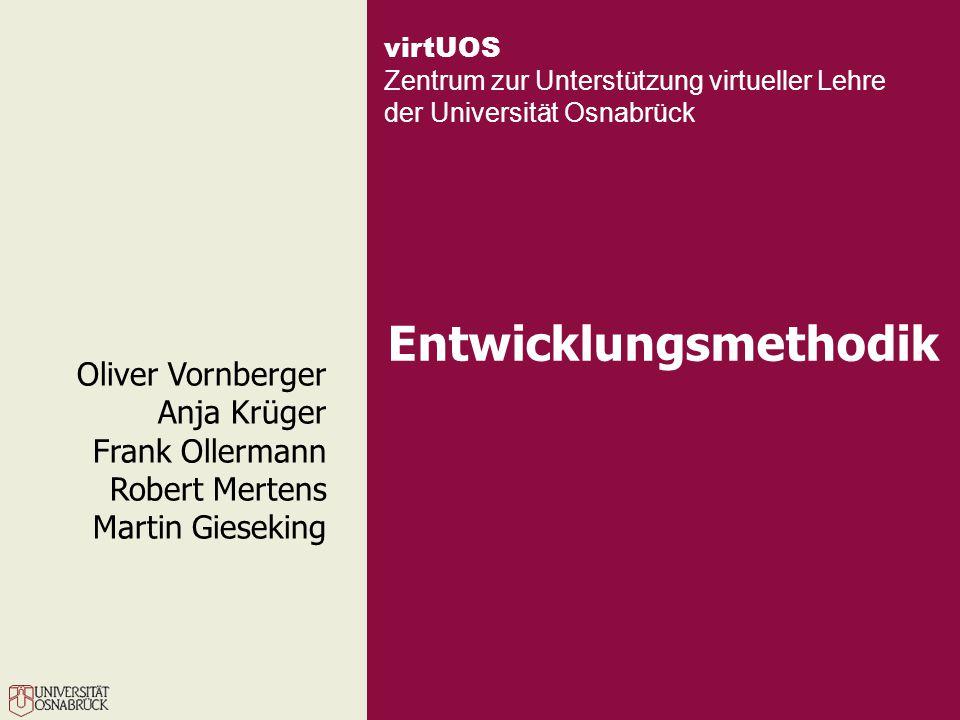 virtUOS Zentrum zur Unterstützung virtueller Lehre der Universität Osnabrück Entwicklungsmethodik Oliver Vornberger Anja Krüger Frank Ollermann Robert Mertens Martin Gieseking