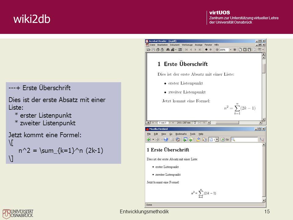 Entwicklungsmethodik15 virtUOS Zentrum zur Unterstützung virtueller Lehre der Universität Osnabrück wiki2db ---+ Erste Überschrift Dies ist der erste Absatz mit einer Liste: * erster Listenpunkt * zweiter Listenpunkt Jetzt kommt eine Formel: \[ n^2 = \sum_{k=1}^n (2k-1) \]
