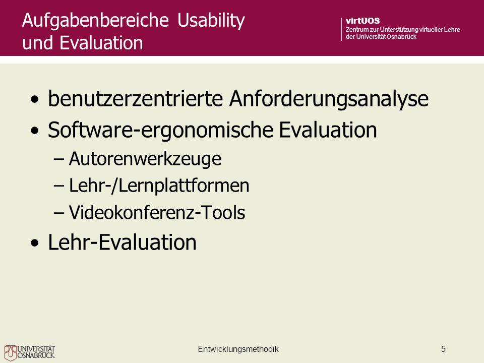 Entwicklungsmethodik5 virtUOS Zentrum zur Unterstützung virtueller Lehre der Universität Osnabrück Aufgabenbereiche Usability und Evaluation benutzerzentrierte Anforderungsanalyse Software-ergonomische Evaluation –Autorenwerkzeuge –Lehr-/Lernplattformen –Videokonferenz-Tools Lehr-Evaluation