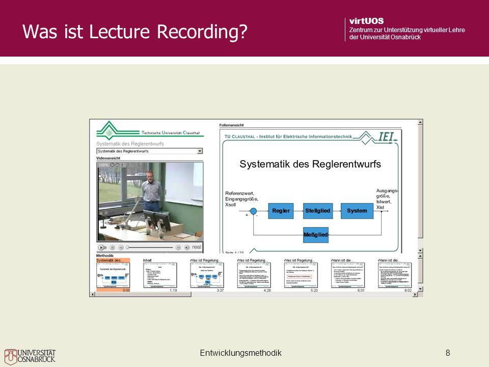 Entwicklungsmethodik8 virtUOS Zentrum zur Unterstützung virtueller Lehre der Universität Osnabrück Was ist Lecture Recording?